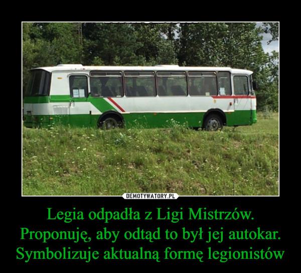 Legia odpadła z Ligi Mistrzów. Proponuję, aby odtąd to był jej autokar. Symbolizuje aktualną formę legionistów –