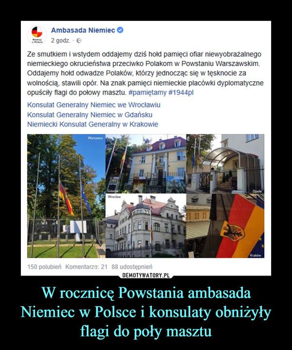W rocznicę Powstania ambasada Niemiec w Polsce i konsulaty obniżyły flagi do poły masztu –