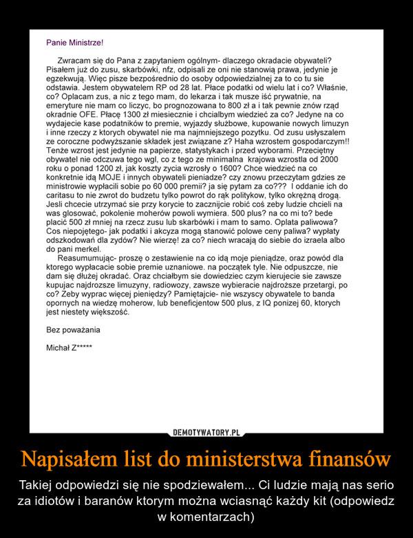 Napisałem list do ministerstwa finansów – Takiej odpowiedzi się nie spodziewałem... Ci ludzie mają nas serio za idiotów i baranów ktorym można wciasnąć każdy kit (odpowiedz w komentarzach)