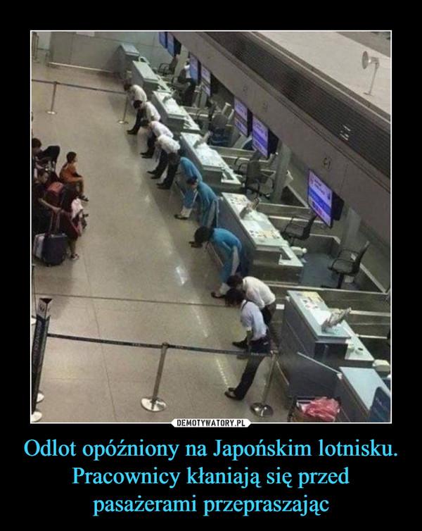 Odlot opóźniony na Japońskim lotnisku. Pracownicy kłaniają się przed pasażerami przepraszając –