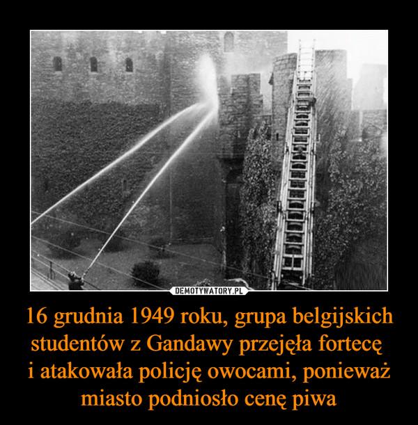 16 grudnia 1949 roku, grupa belgijskich studentów z Gandawy przejęła fortecę i atakowała policję owocami, ponieważ miasto podniosło cenę piwa –