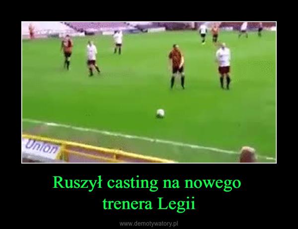 Ruszył casting na nowego trenera Legii –