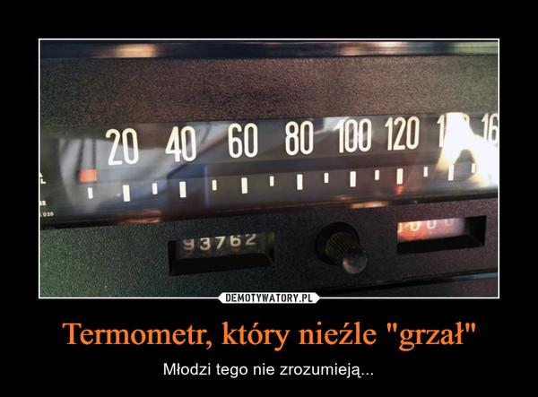 """Termometr, który nieźle """"grzał"""" – Młodzi tego nie zrozumieją..."""