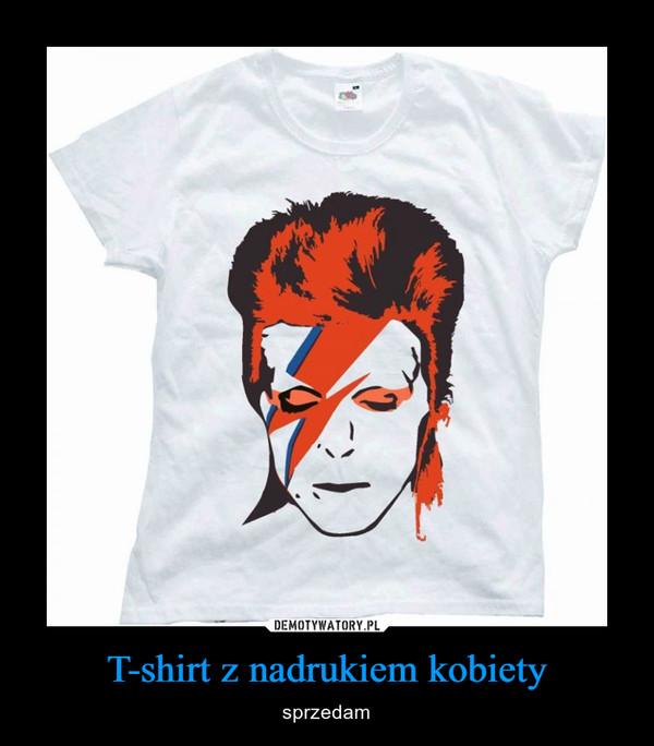 T-shirt z nadrukiem kobiety – sprzedam