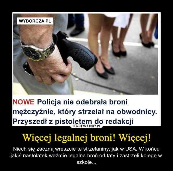 Więcej legalnej broni! Więcej! – Niech się zaczną wreszcie te strzelaniny, jak w USA. W końcu jakiś nastolatek weźmie legalną broń od taty i zastrzeli kolegę w szkole...