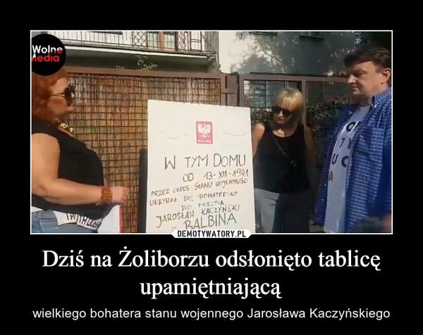 Dziś na Żoliborzu odsłonięto tablicę upamiętniającą – wielkiego bohatera stanu wojennego Jarosława Kaczyńskiego