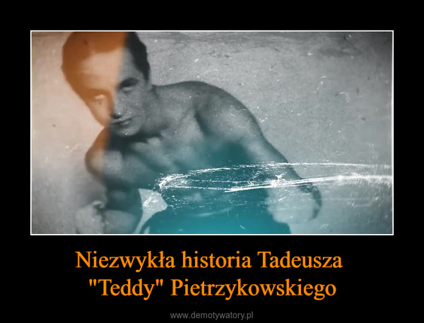 """Niezwykła historia Tadeusza """"Teddy"""" Pietrzykowskiego –"""
