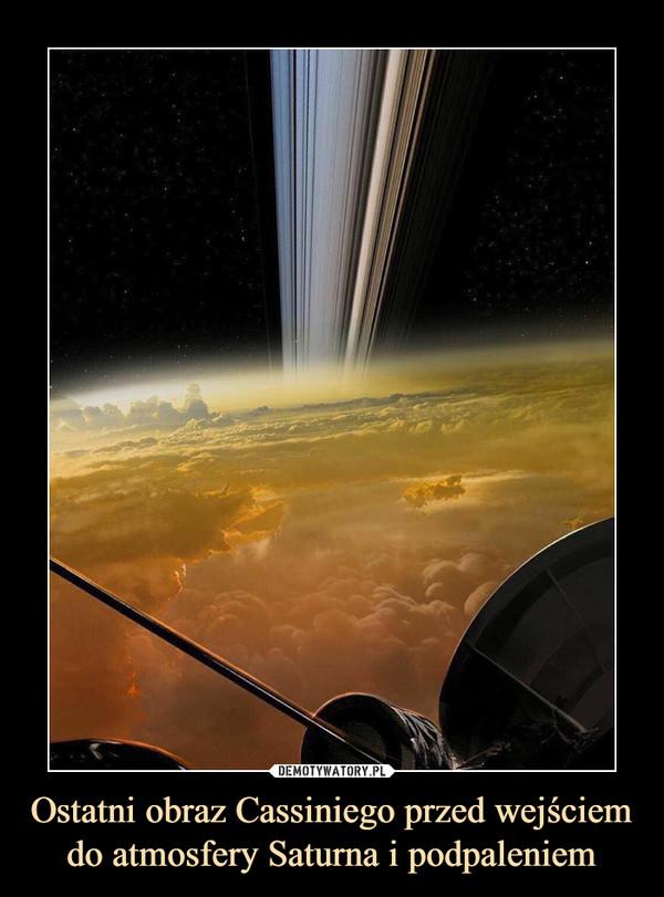 Ostatni obraz Cassiniego przed wejściem do atmosfery Saturna i podpaleniem –