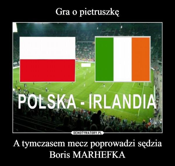 A tymczasem mecz poprowadzi sędzia Boris MARHEFKA –
