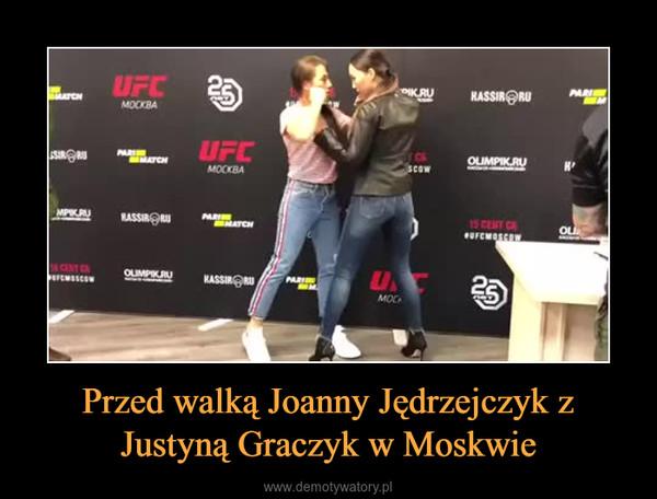 Przed walką Joanny Jędrzejczyk z Justyną Graczyk w Moskwie –