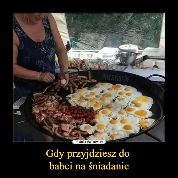 Gdy przyjdziesz do babci na śniadanie –
