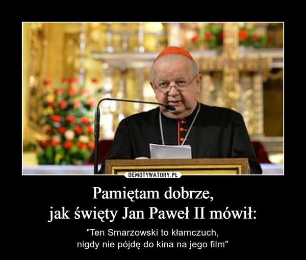 """Pamiętam dobrze,jak święty Jan Paweł II mówił: – """"Ten Smarzowski to kłamczuch,nigdy nie pójdę do kina na jego film"""""""