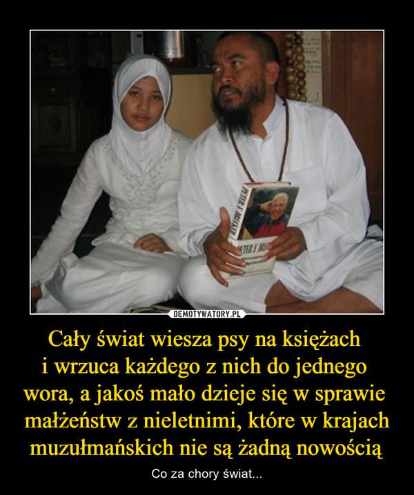 Cały świat wiesza psy na księżach i wrzuca każdego z nich do jednego wora, a jakoś mało dzieje się w sprawie małżeństw z nieletnimi, które w krajach muzułmańskich nie są żadną nowością – Co za chory świat...