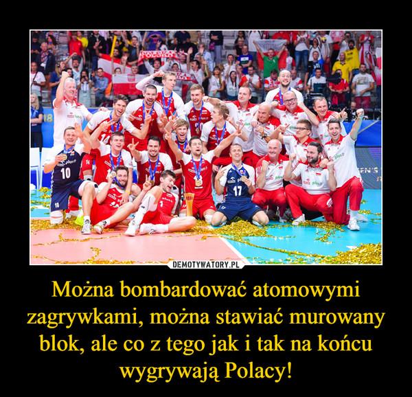 Można bombardować atomowymi zagrywkami, można stawiać murowany blok, ale co z tego jak i tak na końcu wygrywają Polacy! –