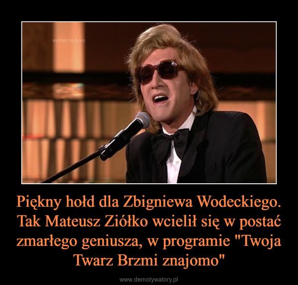 """Piękny hołd dla Zbigniewa Wodeckiego. Tak Mateusz Ziółko wcielił się w postać zmarłego geniusza, w programie """"Twoja Twarz Brzmi znajomo"""" –"""