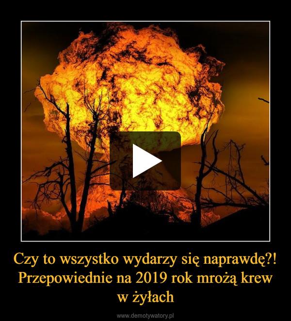 Czy to wszystko wydarzy się naprawdę?!Przepowiednie na 2019 rok mrożą krew w żyłach –