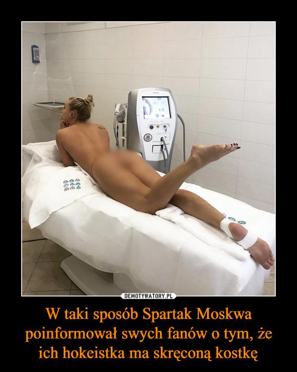 W taki sposób Spartak Moskwa poinformował swych fanów o tym, że ich hokeistka ma skręconą kostkę –