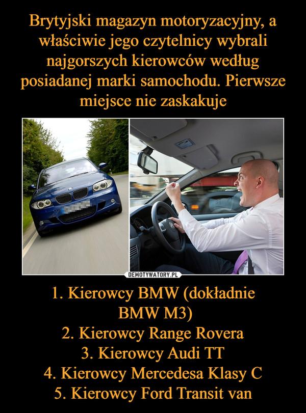 1. Kierowcy BMW (dokładnie BMW M3)2. Kierowcy Range Rovera3. Kierowcy Audi TT4. Kierowcy Mercedesa Klasy C5. Kierowcy Ford Transit van –