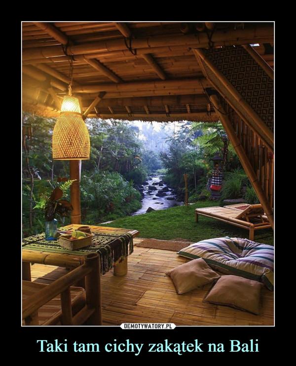 Taki tam cichy zakątek na Bali –