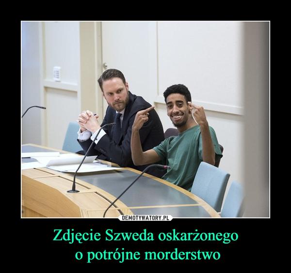 Zdjęcie Szweda oskarżonego o potrójne morderstwo –