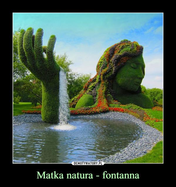 Matka natura - fontanna –