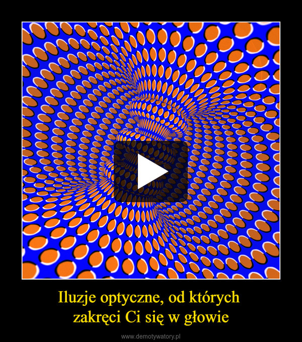 Iluzje optyczne, od których zakręci Ci się w głowie –