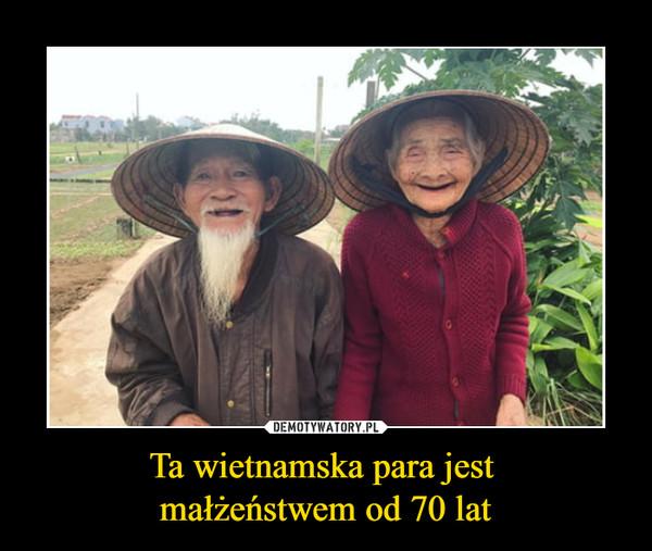 Ta wietnamska para jest małżeństwem od 70 lat –