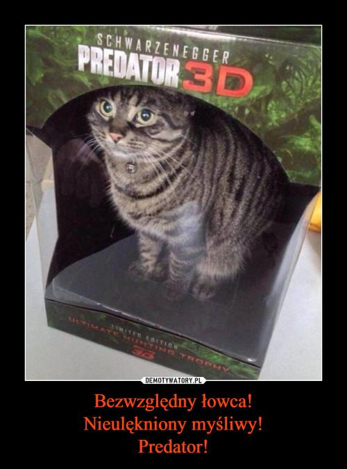 Bezwzględny łowca! Nieulękniony myśliwy! Predator!