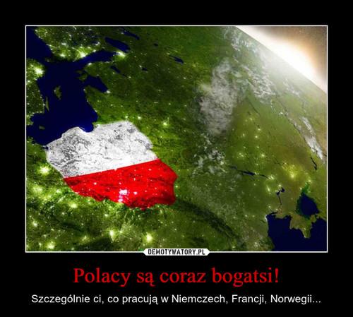 Polacy są coraz bogatsi!