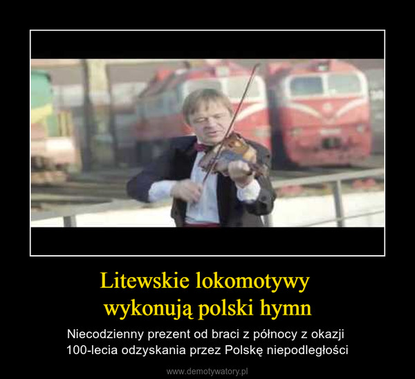 Litewskie lokomotywy wykonują polski hymn – Niecodzienny prezent od braci z północy z okazji 100-lecia odzyskania przez Polskę niepodległości