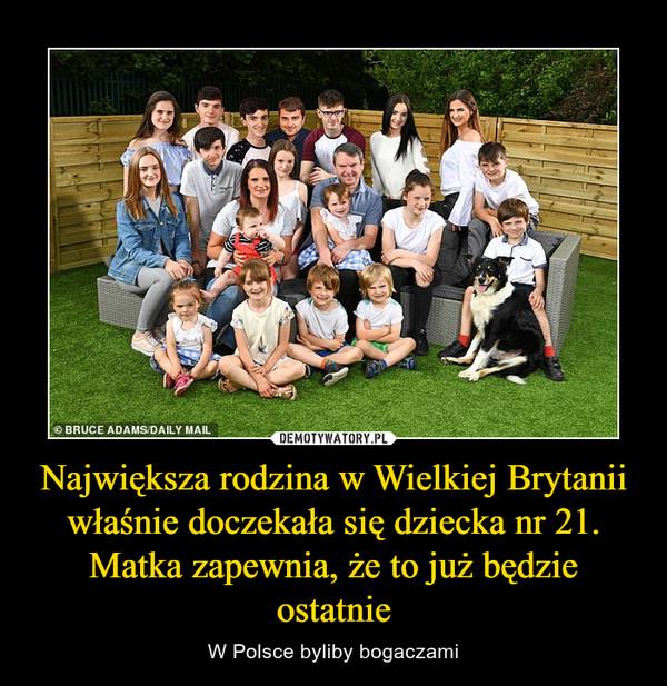 Największa rodzina w Wielkiej Brytanii właśnie doczekała się dziecka nr 21. Matka zapewnia, że to już będzie ostatnie – W Polsce byliby bogaczami