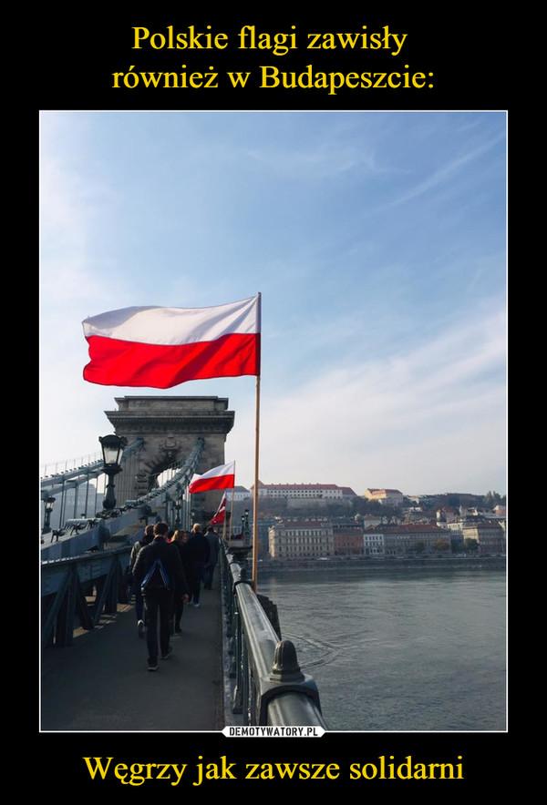 Węgrzy jak zawsze solidarni –