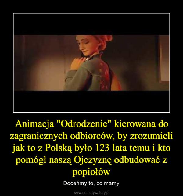 """Animacja """"Odrodzenie"""" kierowana do zagranicznych odbiorców, by zrozumieli jak to z Polską było 123 lata temu i kto pomógł naszą Ojczyznę odbudować z popiołów – Doceńmy to, co mamy"""