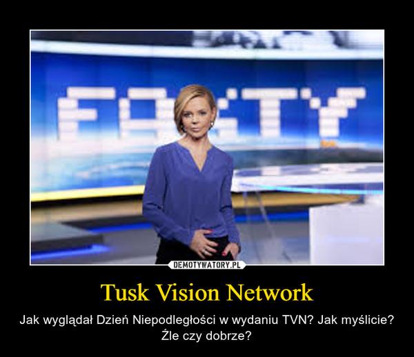 Tusk Vision Network – Jak wyglądał Dzień Niepodległości w wydaniu TVN? Jak myślicie? Źle czy dobrze?