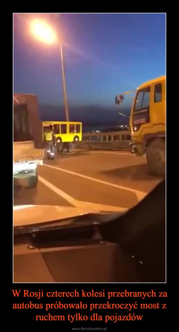 W Rosji czterech kolesi przebranych za autobus próbowało przekroczyć most z ruchem tylko dla pojazdów –