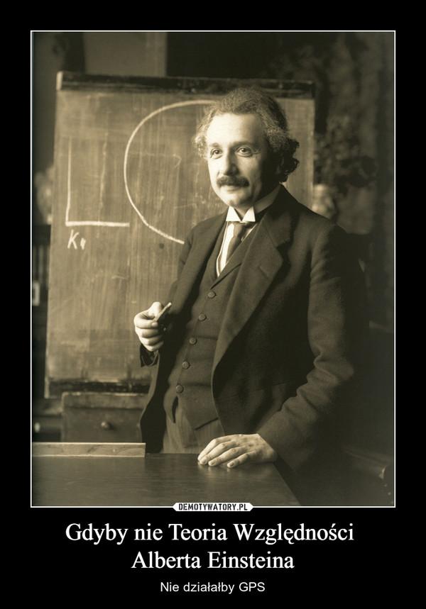 Gdyby nie Teoria Względności Alberta Einsteina – Nie działałby GPS