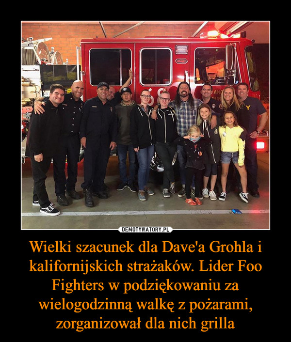 Wielki szacunek dla Dave'a Grohla i kalifornijskich strażaków. Lider Foo Fighters w podziękowaniu za wielogodzinną walkę z pożarami, zorganizował dla nich grilla –