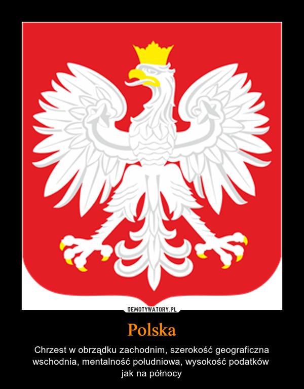 Polska – Chrzest w obrządku zachodnim, szerokość geograficzna wschodnia, mentalność południowa, wysokość podatków jak na północy