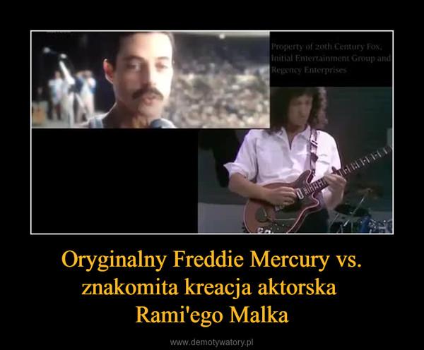 Oryginalny Freddie Mercury vs. znakomita kreacja aktorska Rami'ego Malka –