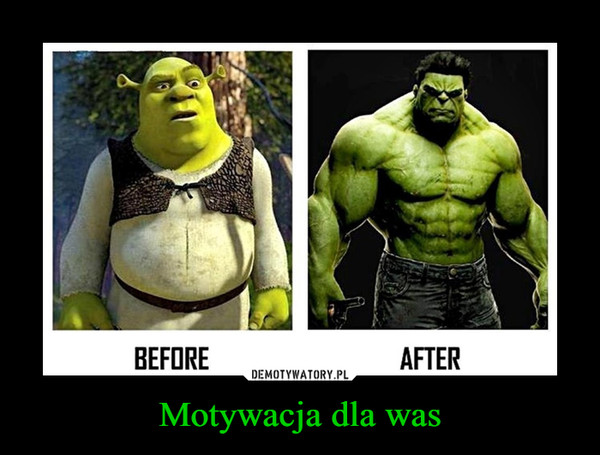 Motywacja dla was –  BEFORE AFTER