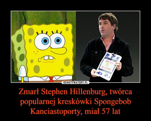 Zmarł Stephen Hillenburg, twórca popularnej kreskówki Spongebob Kanciastoporty, miał 57 lat –
