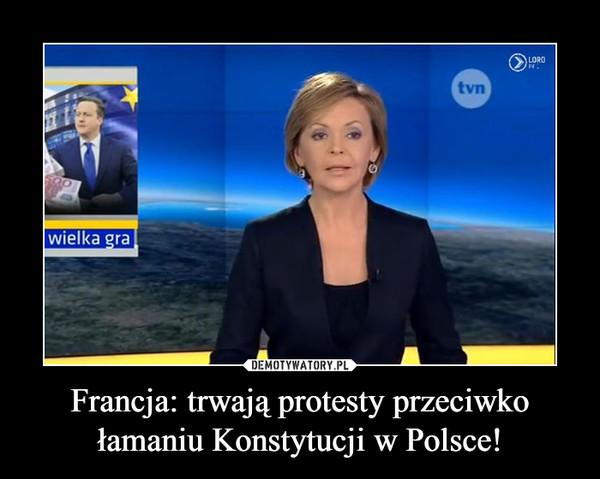 Francja: trwają protesty przeciwko łamaniu Konstytucji w Polsce! –