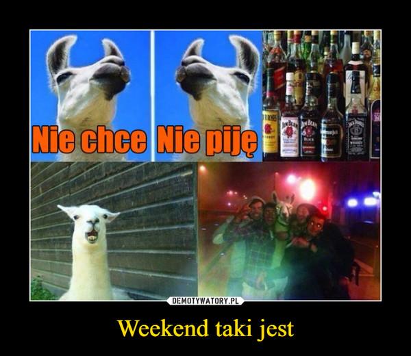 Weekend taki jest –