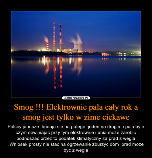 Smog !!! Elektrownie pala cały rok a smog jest tylko w zime ciekawe