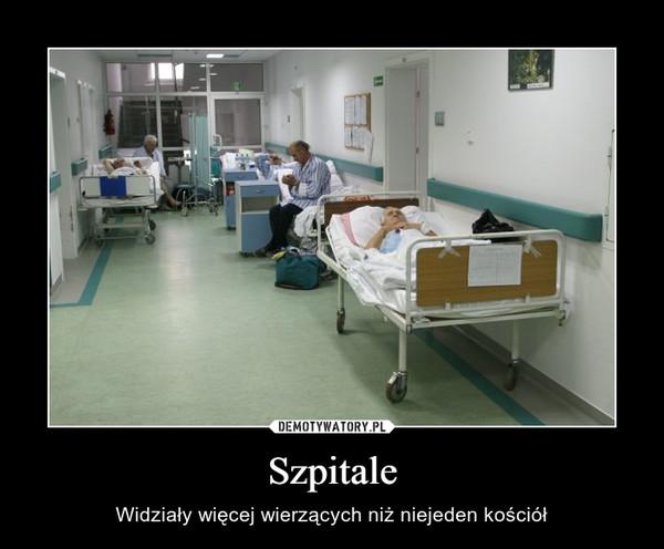 Szpitale – Widziały więcej wierzących niż niejeden kościół