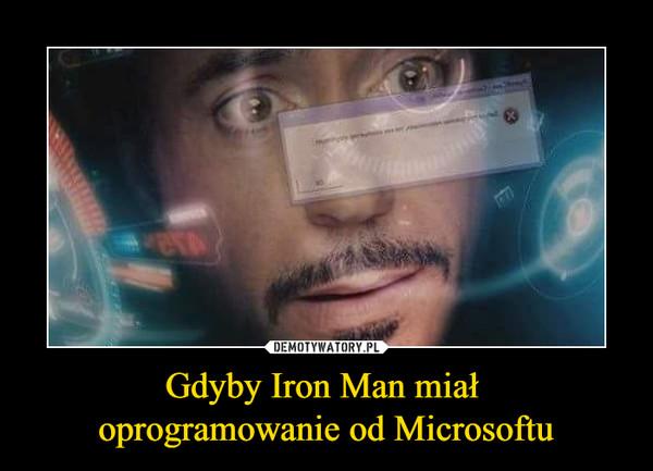 Gdyby Iron Man miał oprogramowanie od Microsoftu –