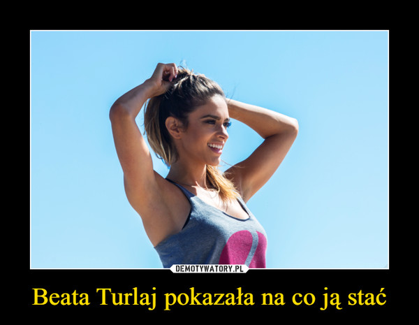 Beata Turlaj pokazała na co ją stać –