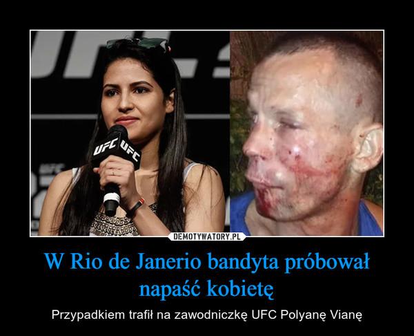 W Rio de Janerio bandyta próbował napaść kobietę – Przypadkiem trafił na zawodniczkę UFC Polyanę Vianę
