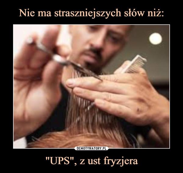 """UPS"", z ust fryzjera –"