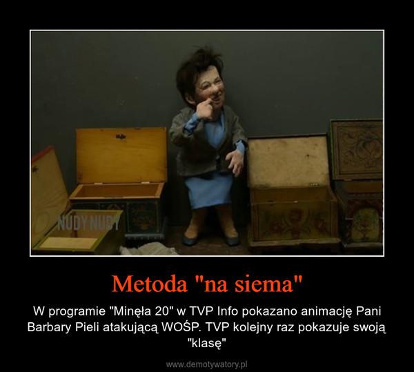 """Metoda """"na siema"""" – W programie """"Minęła 20"""" w TVP Info pokazano animację Pani Barbary Pieli atakującą WOŚP. TVP kolejny raz pokazuje swoją """"klasę"""""""